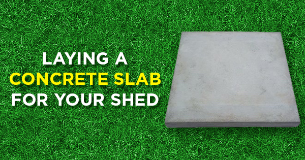 Laying a Concrete Slab for Your EasySHED