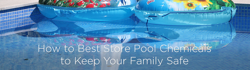 How to Best Store Pool Chemicals to Keep Your Family Safe