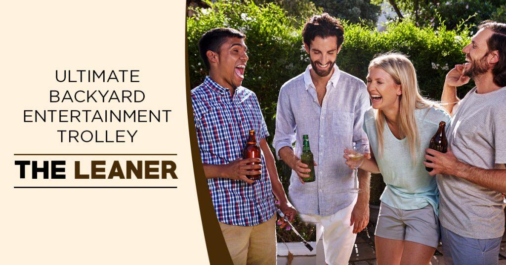 Backyard entertainment - the leaner