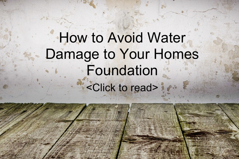 Avoid water damage to your homes foundation - read more