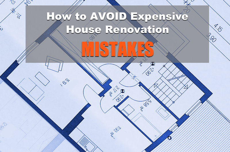 avoid expensive renovation mistakes - read more